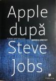 Apple dupa steve Jobs imperiul bintuit Yukari Iwatani Kane