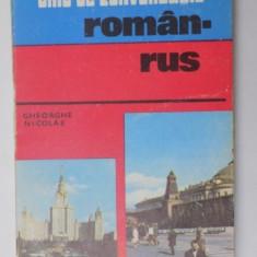 GHID DE CONVERSATIE ROMAN - RUS de GHEORGHE NICOLAE , BUCURESTI 1981
