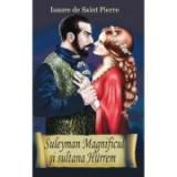 Suleyman Magnificul si sultana Hurrem - Issaure de Saint - Pierre