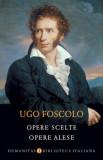 Opere scelte / Opere alese/Ugo Foscolo, Humanitas