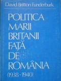 Politica Marii Britanii Fata De Romania 1938-1940 - David Britton Funderburk ,284512