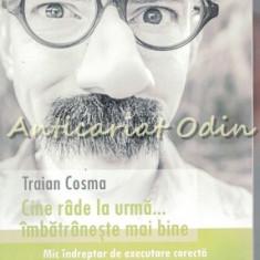Cine Rade La Urma, Imbatraneste Mai Bine - Traian Cosma