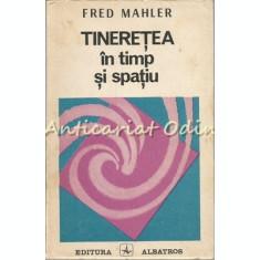 Tineretea In Timp Si Spatiu - Fred Mahler