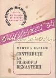 Cumpara ieftin Contributii La Filosofia Renasterii - Mircea Eliade - Itinerar Italian