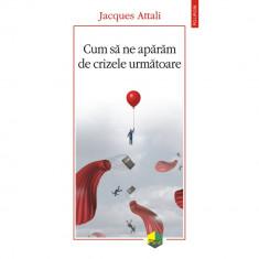 Cum sa ne aparam de crizele urmatoare - Jacques?Attali