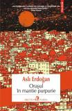 Orasul in mantie purpurie   Asli Erdogan