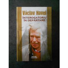 VACLAV HAVEL - INTEROGATORIU IN DEPARTARE