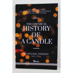 THE CHEMICAL HISTORY OF A CANDLE by MICHAEL FARADAY , 1908 , EDITIE ANASTATICA , RETIPARITA IN 2020