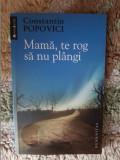 MAMA , TE ROG SA NU PLANGI de CONSTANTIN POPOVICI raft 17
