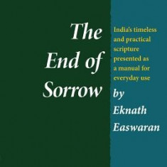 The End of Sorrow: The Bhagavad Gita for Daily Living, Volume I