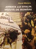 ARMATA LUI STALIN VĂZUTĂ DE ROMÂNI - PAVEL MORARU, ED MILITARĂ 2006,323 pag