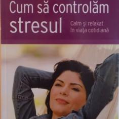 CUM SA CONTROLAM STRESUL , CALM SI RELAXAT IN VIATA COTIDIANA de CHRISTIAN NEUMEIR , 2010