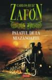 Palatul de la Miazanoapte (editia 2017)/Carlos Ruiz Zafon
