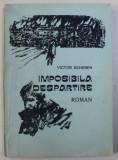 IMPOSIBILA DESPARTIRE - roman de VICTOR SCHERER , 1992