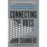 Connecting the Dots: Lessons for Leadership in a Startup World - John Chambers, Diane Brady