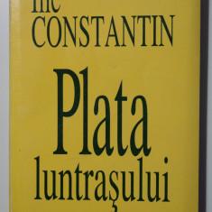 Ilie Constantin - Plata luntrașului (poeme 1956-1998) (pref. Gheorghe Grigurcu)