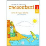Raccontami 1. Libro per l'alunno (libro + audio online)/Spune-mi 1. Curs de limba italiana pentru copii (carte + audio online) - Luca Cortis, Elisa Gi