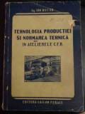 Tehnologia Productiei Si Normarea Tehnica In Atelierele C.f.r - Ing. Ion Bucur ,543512