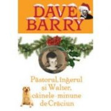 Pastorul, ingerul si Walter, cainele minune de Craciun - Dave Barry