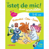 Istet de mic! Lumea animalelor. Matematica- Citire - Scriere (5-6 ani) | Christiane Lecocq