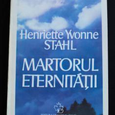 Henriette Yvonne Stahl - Martorul eternității (prefață de Jean Herbert)