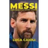 Messi. Povestea baiatului devenit legenda (editia a doua) - Luca Caioli