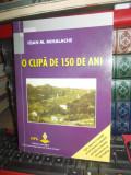 IOAN MIHALACHE - O CLIPA DE 150 DE ANI ( FAPTE DIN INDUSTRIA PETROLULUI ) , 2007
