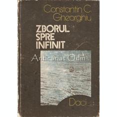 Zborul Spre Infinit. Pagini Din Istoria Astronauticii - Constantin C. Gheorghiu
