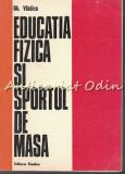 Cumpara ieftin Educatia Fizica Si Sportul De Masa - Gh. Vladica