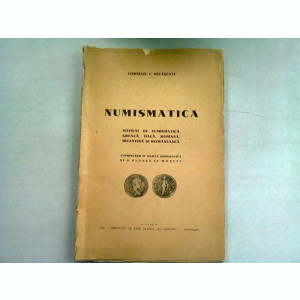 NUMISMATICA. NOTIUNI IN NUMISMATICA GREACA, DACA, ROMANA, BIZANTINA SI ROMANEASCA - CORNELIU C. SECASEANU