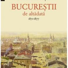 Bucurestii de altadata 1871-1877 - Constantin Bacalbasa