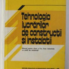 TEHNOLOGIA LUCRARILOR DE CONSTRUCTII SI INSTALATII , MANUAL PENTRU CLASA A X -A de I. FRANGOPOL si C . ROSOGA , 1988