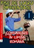 Fise de lucru diferentiate. Comunicare in limba romana. Clasa I/Georgiana Gogoescu, cartea romaneasca