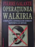 OPERATIUNEA WALKIRIA COMPLOTUL GENERALILOR GERMANI IMPOTRIVA LUI HITLER - PIERRE