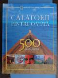 CALATORII PENTRU O VIATA 500 DE LOCURI UNICE