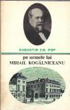 Pe urmele lui Mihail Kogalniceanu - Augustin Pop