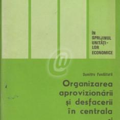 Organizarea aprovizionarii si desfacerii in centrala si intreprinderea industriala