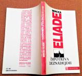 Cumpara ieftin Impotriva Deznadejdii. Editura Humanitas, 1992 - Mircea Eliade