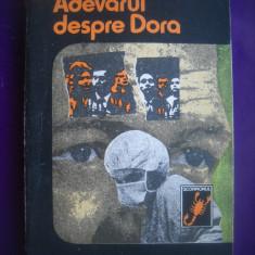 HOPCT  ADEVARUL DESPRE DORA / ANGELA RADU -1984 - 250  PAGINI