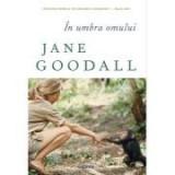 In umbra omului - Jane Goodall