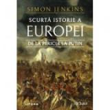 Scurta istorie a Europei de la Pericle la Putin - Simon Jenkins