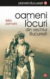 Oameni si locuri din vechiul Bucuresti/Lelia Zamani