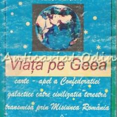 Viata Pe Geea. Carte-Apel A Confederatiei Galactice Catre Civilizatia Terestra