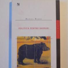 POLITICA PENTRU BARBARI de DANIEL BARBU , 2005