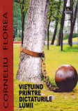Vietuind printre dictaturile lumii | Corneliu Florea