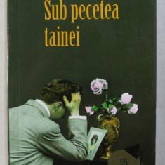 SUB PECETEA TAINEI de MATEIU I. CARAGIALE , 2008