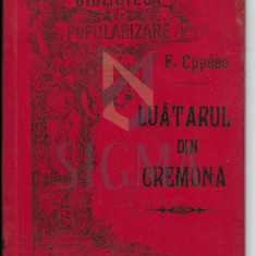 FRANCOIS COPPEE ( traducere de TRADEM - TRAIAN DEMETRESCU ) - LAUTARUL DIN CREMONA Pater, - drame in versuri, Craiova, 1896
