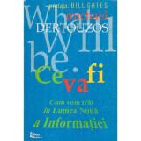 Ce va fi - Cum vom trai in Lumea Noua a Informatiei