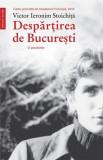 Despartirea de Bucuresti   Victor Ieronim Stoichita