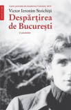 Despartirea de Bucuresti | Victor Ieronim Stoichita, Humanitas